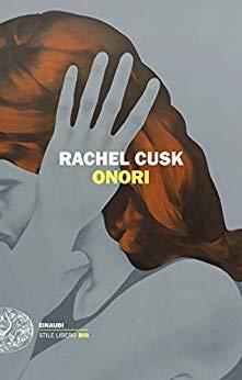 """Segnalazione: """"Onori"""" di Rachel Cusk edito da Einaudi editore. Libro terzo della trilogia .Dal 14 Gennaio 2020 in tutte le librerie e on-line."""