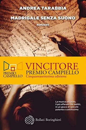 """""""Madrigale senza suono"""" di Andrea Tarabbia edito da Bollati Boringhieri, vincitore del Premio Campiello 2019. Estratto."""
