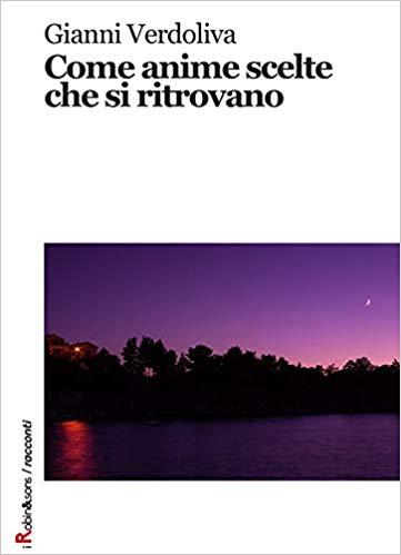 """""""Come anime scelte che si ritrovano""""  di Gianni Verdoliva edito dalla casa editrice Robin. Lo trovate in tutte le librerie e on-line."""