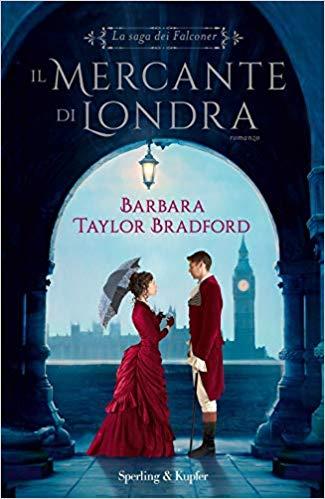 """""""Il mercante di Londra""""  la saga dei Falconer di Barbara Taylor Bradford edito da Sperling & Kupfer."""