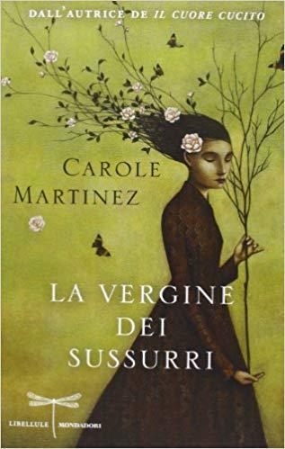 """""""La vergine dei sussurri"""" di carole Martinez edito da Libellule Mondadori."""