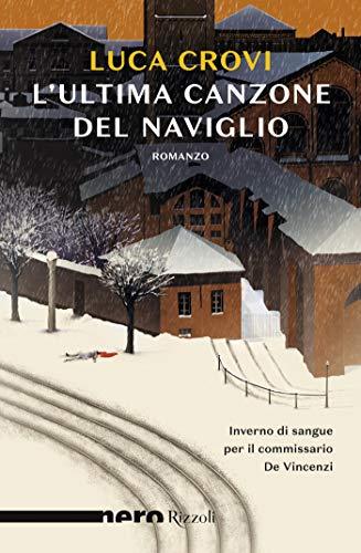 """""""L'ultima canzone del Naviglio"""" di Luca Crovi edito da Rizzoli. Estratto."""
