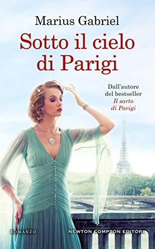 """Segnalazione: """"Sotto il cielo di Parigi"""" di Marius Gabriel edito da Newton Compton. Dal 27 Febbraio 2020 in tutte le librerie e on-line. Estratto"""