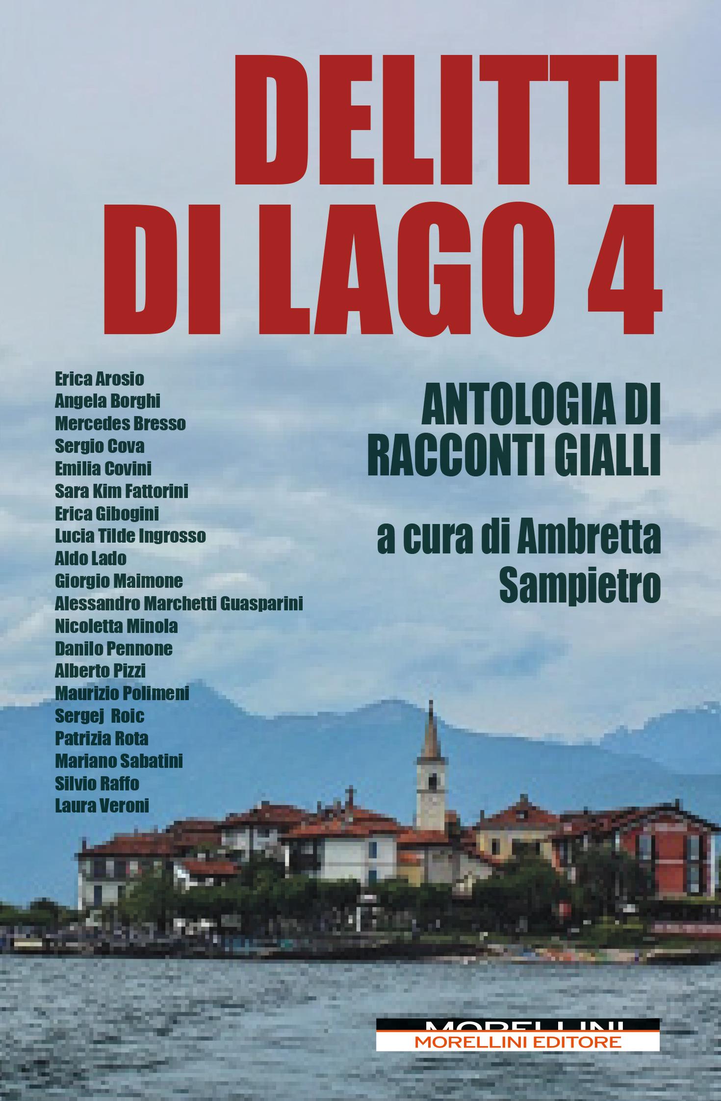"""Segnalazione: """"Delitti di lago 4"""" antologia di racconti gialli a cura di Ambretta Sampietro edito da Morellini"""