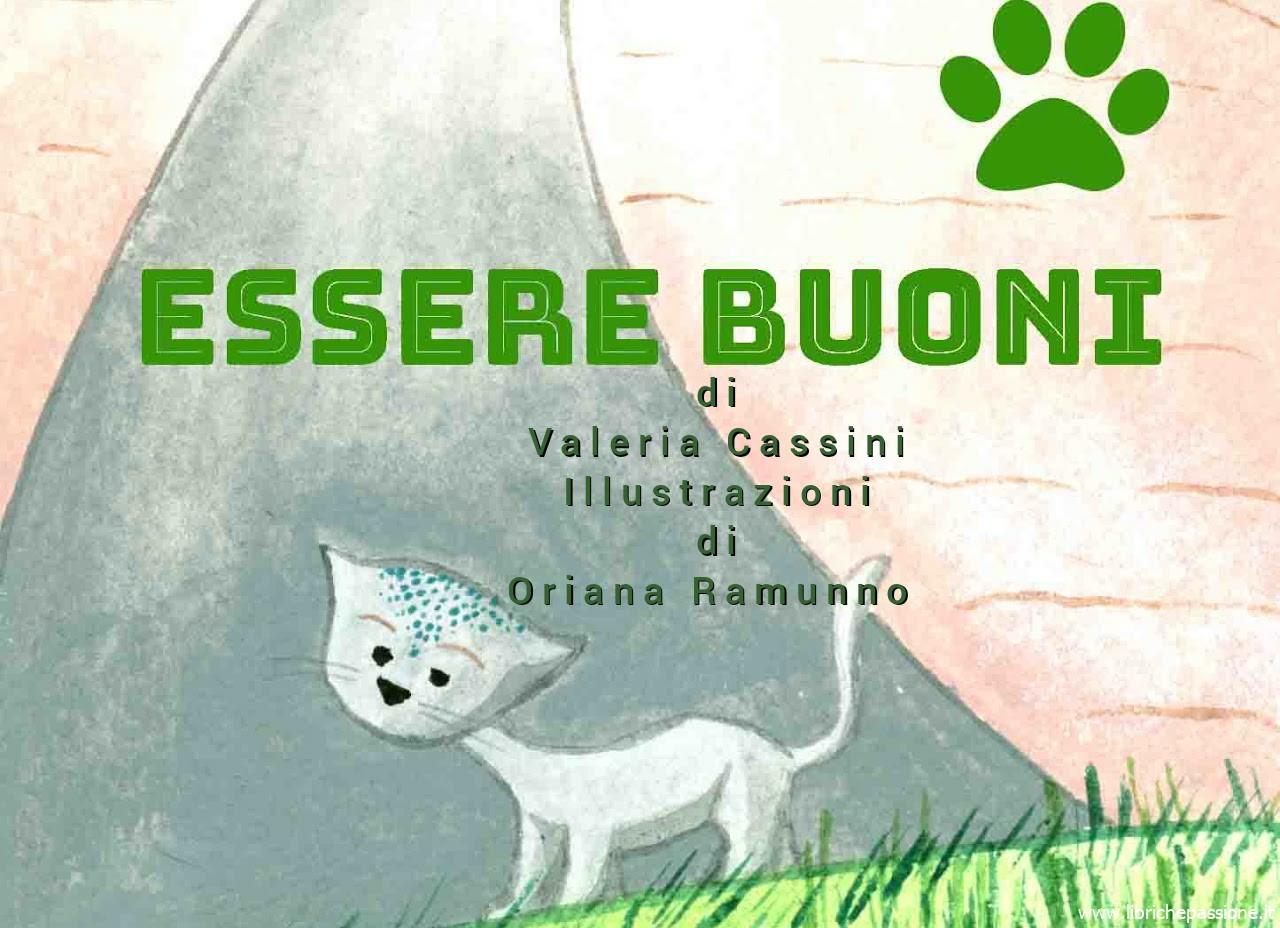 """Vi racconto una storia: """"Essere Buoni"""" testo di Valeria Cassini e  illustrazioni di Oriana Ramunno. Fiabe solidali"""