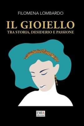 """""""Il gioiello """" Tra storia, desiderio e passione di Filomena Lombardo edito da Emia da oggi in tutte le librerie e on-line"""