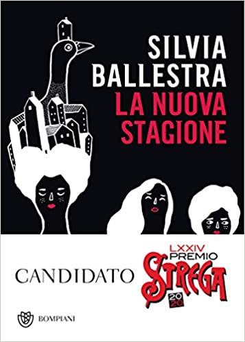 """""""La nuova stagione"""" di Silvia Ballestra edito da Bompiani. Romanzo candidato al Premio Strega 2020. Estratto."""