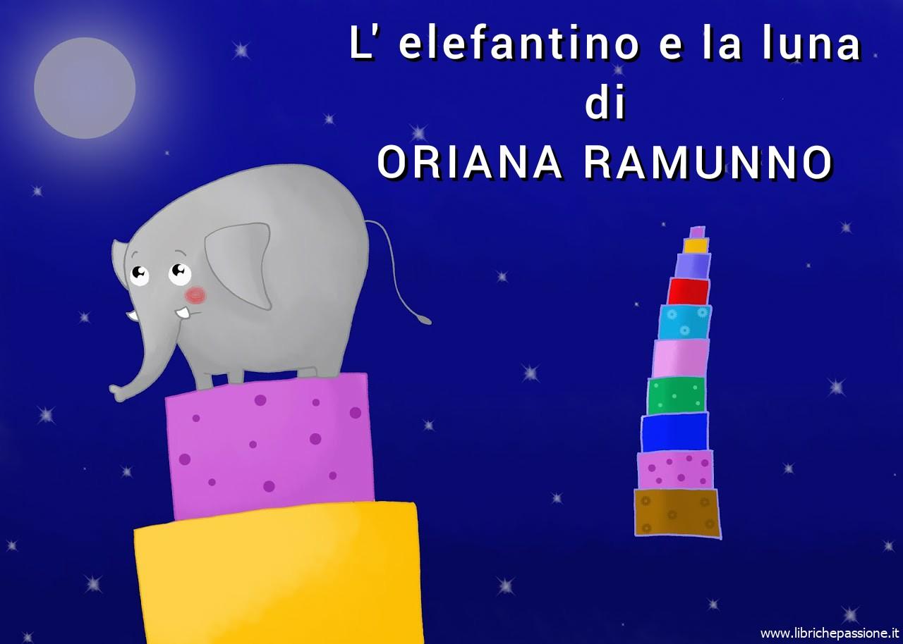 """Vi racconto una storia """"L' elefantino e la Luna"""" di Oriana Ramunno, Fiabe solidali. Buon ascolto."""