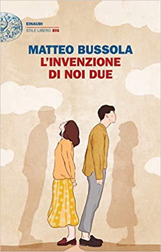 """Segnalazione: """"L' invenzione di noi due"""" di Matteo Bussola edito da Einaudi. In libreria e on-line dal 24 marzo 2020"""