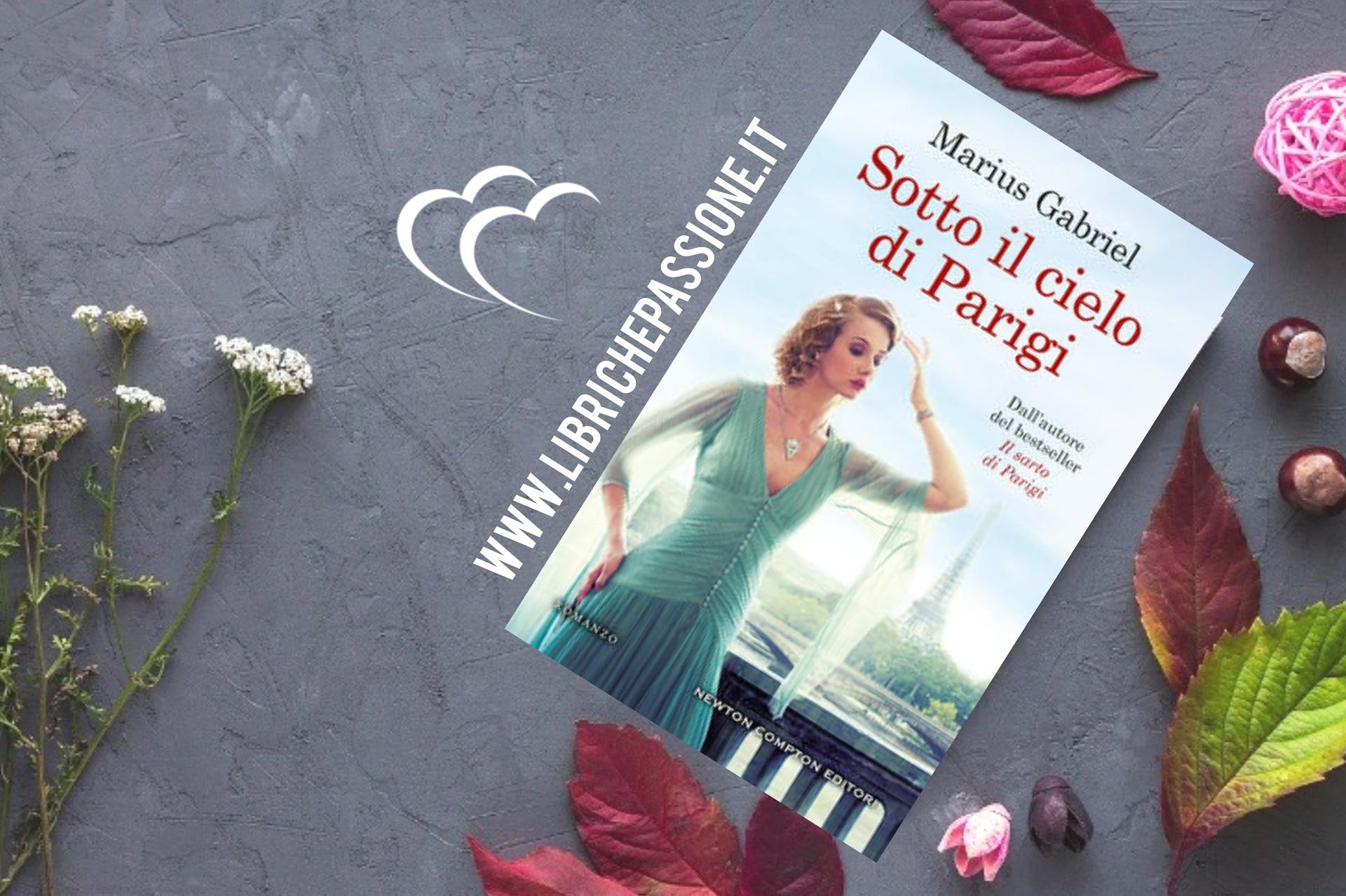 """Recensione del romanzo """"Sotto il cielo di Parigi"""" di Marius Gabriel edito da Newton Compton."""