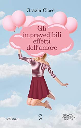 """Segnalazione: """"Gli imprevedibili effetti dell'amore"""" di Grazia Cioce edito da Newton Compton dal 4 Maggio 2020 in tutte le librerie e on-line"""
