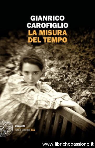 """""""La misura del tempo"""" di Gianrico Carofiglio edito da Einaudi.Estratto"""