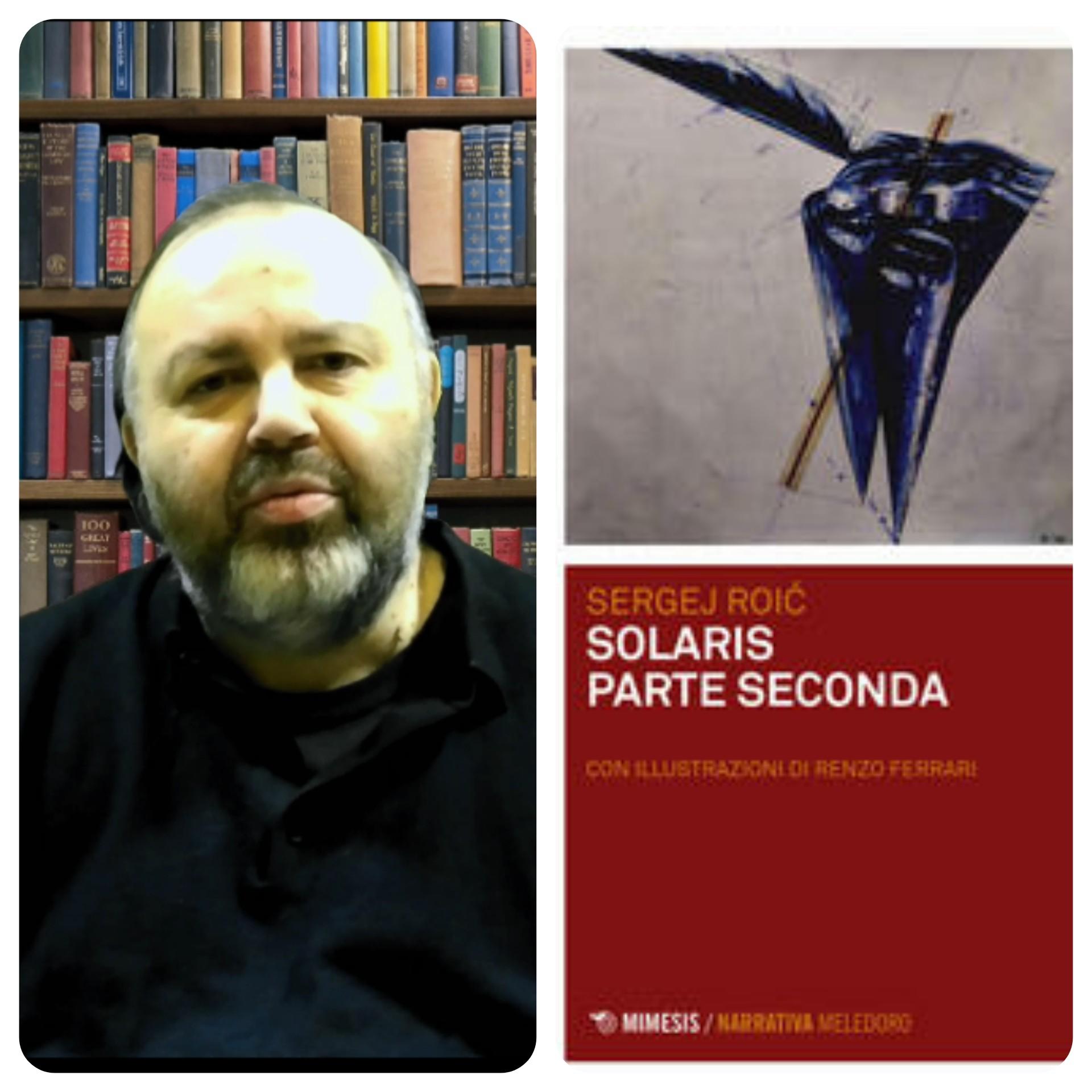 """""""Ve lo legge lo scrittore"""" con Sergej Roic autore del romanzo """"Solaris"""" parte seconda edito da Mimesis"""