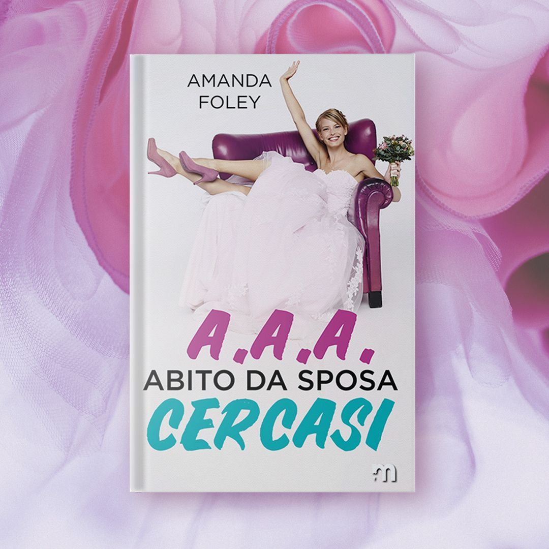 """Segnalazione: """"A.A.A. Abito da sposa cercasi"""" di Amanda Foley edito da More Stories disponibile da oggi"""