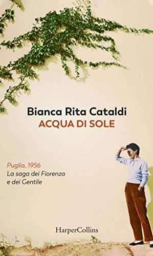 """Segnalazione: """"Acqua di sole"""" di Bianca Rita Cataldi eidito da HarperCollins dal 18 Giugno in tutte le librerie e on-line. Estratto"""