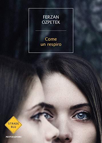 """Super segnalazione: """"Come un respiro"""" di Ferzan Ozpetek edito da Mondadori dal 12 Maggio 2020 in tutte le librerie e on-line"""