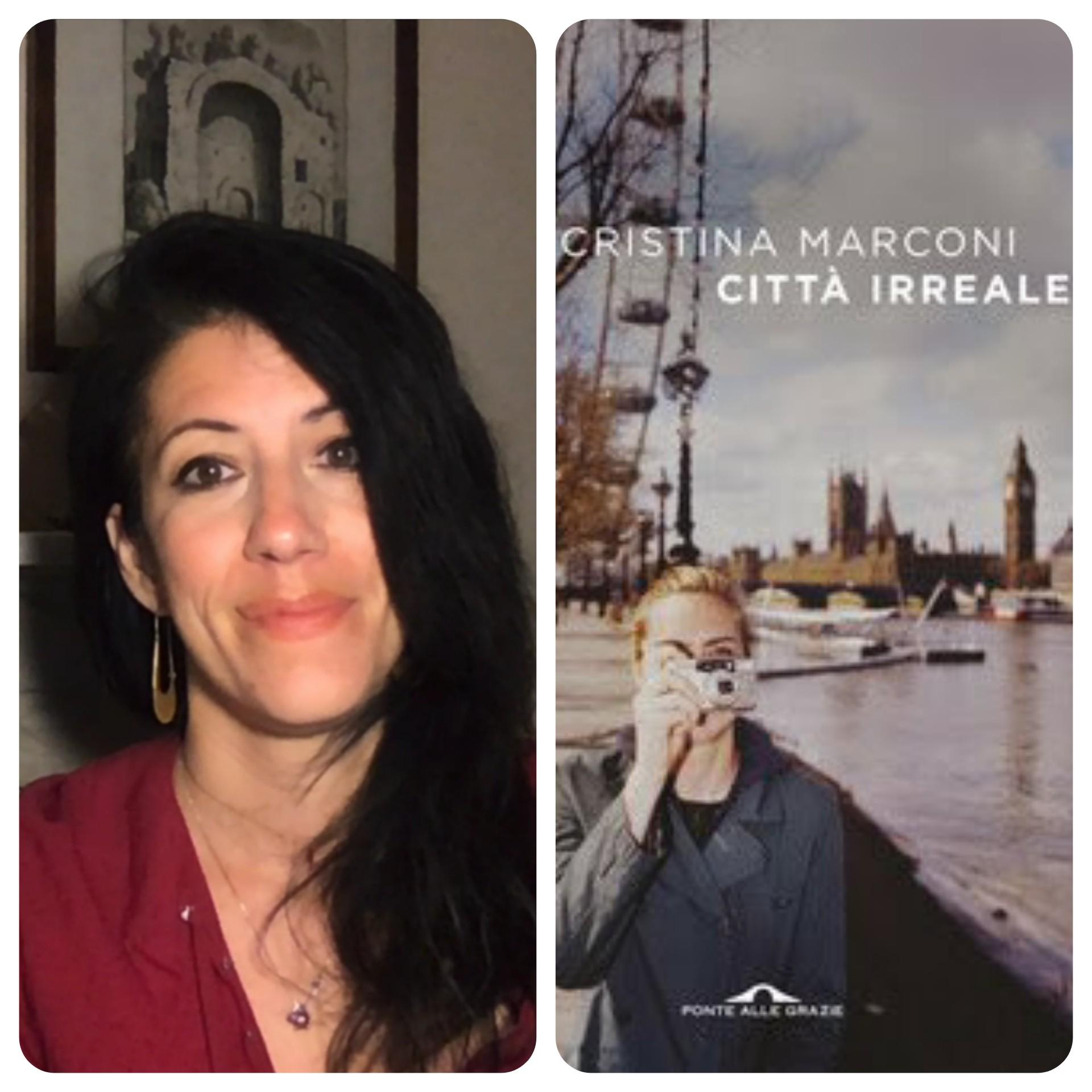 """""""Ve lo legge lo scrittore"""" con Cristina Marconi autrice del romanzo """"Città irreale"""" edito da Ponte alle Grazie"""