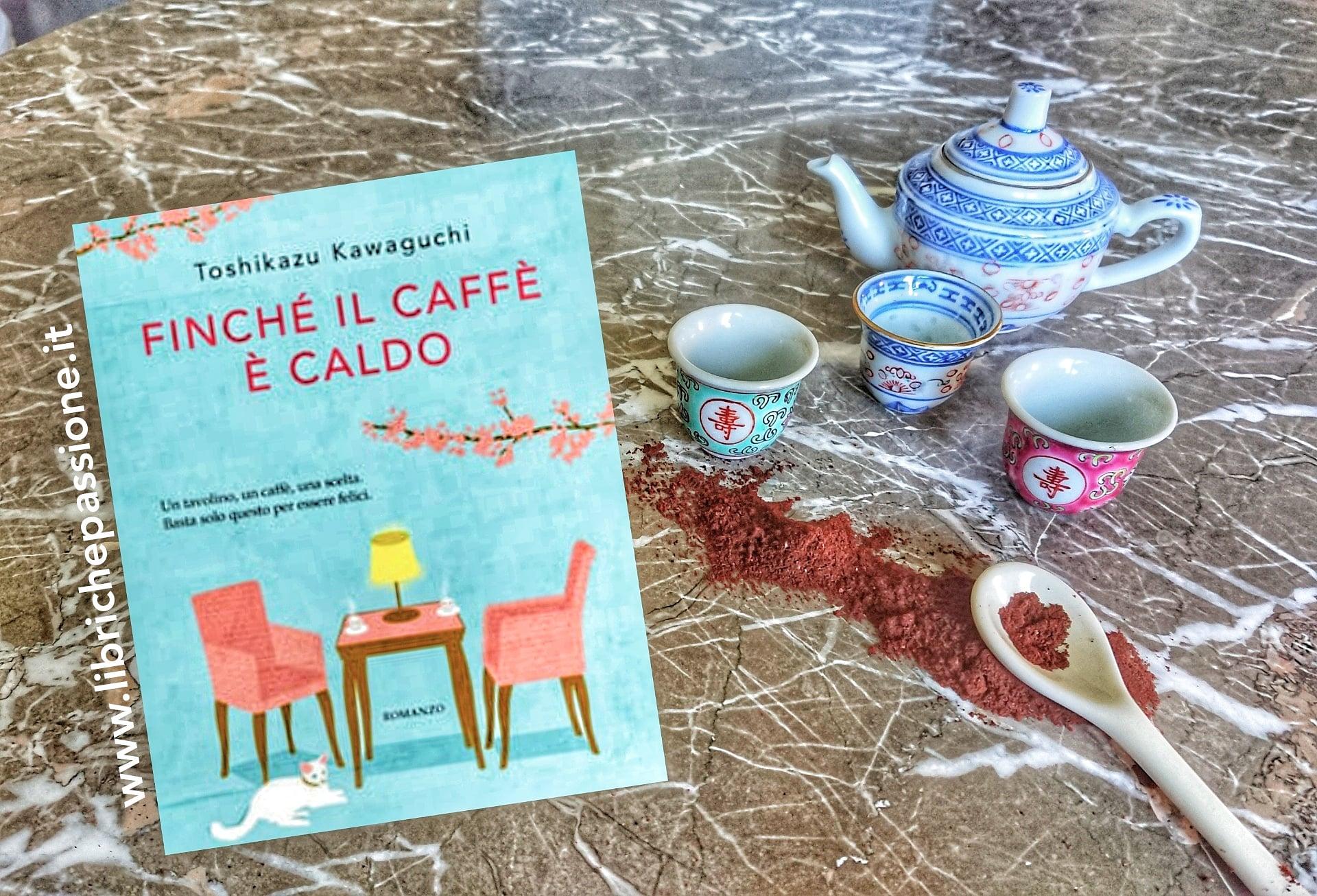 """Recensione del romanzo """"Finchè il caffè è caldo"""" di Toshikazu Kawaguchi edito da Garzanti"""
