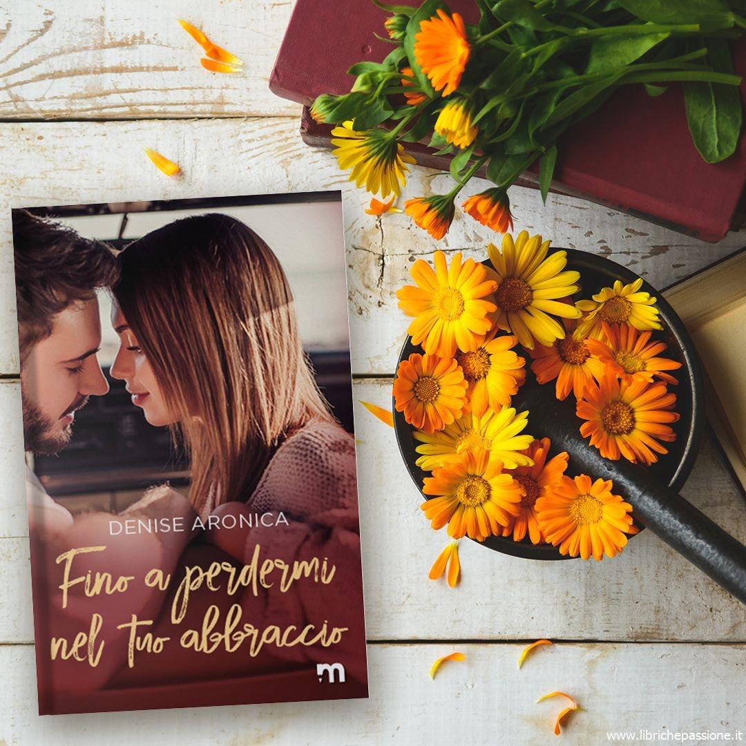 """""""Fino a perdermi nel tuo abbraccio"""" di Denise Aronica edito da More Stories"""