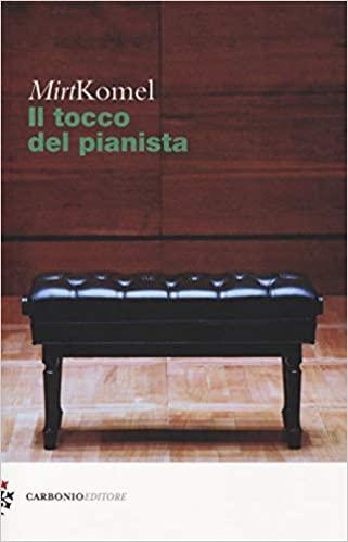 """""""Il tocco del pianista"""" di Mirt Komel edito da Carbonio Editore , traduzione di Patrizia Raveggi. Estratto"""