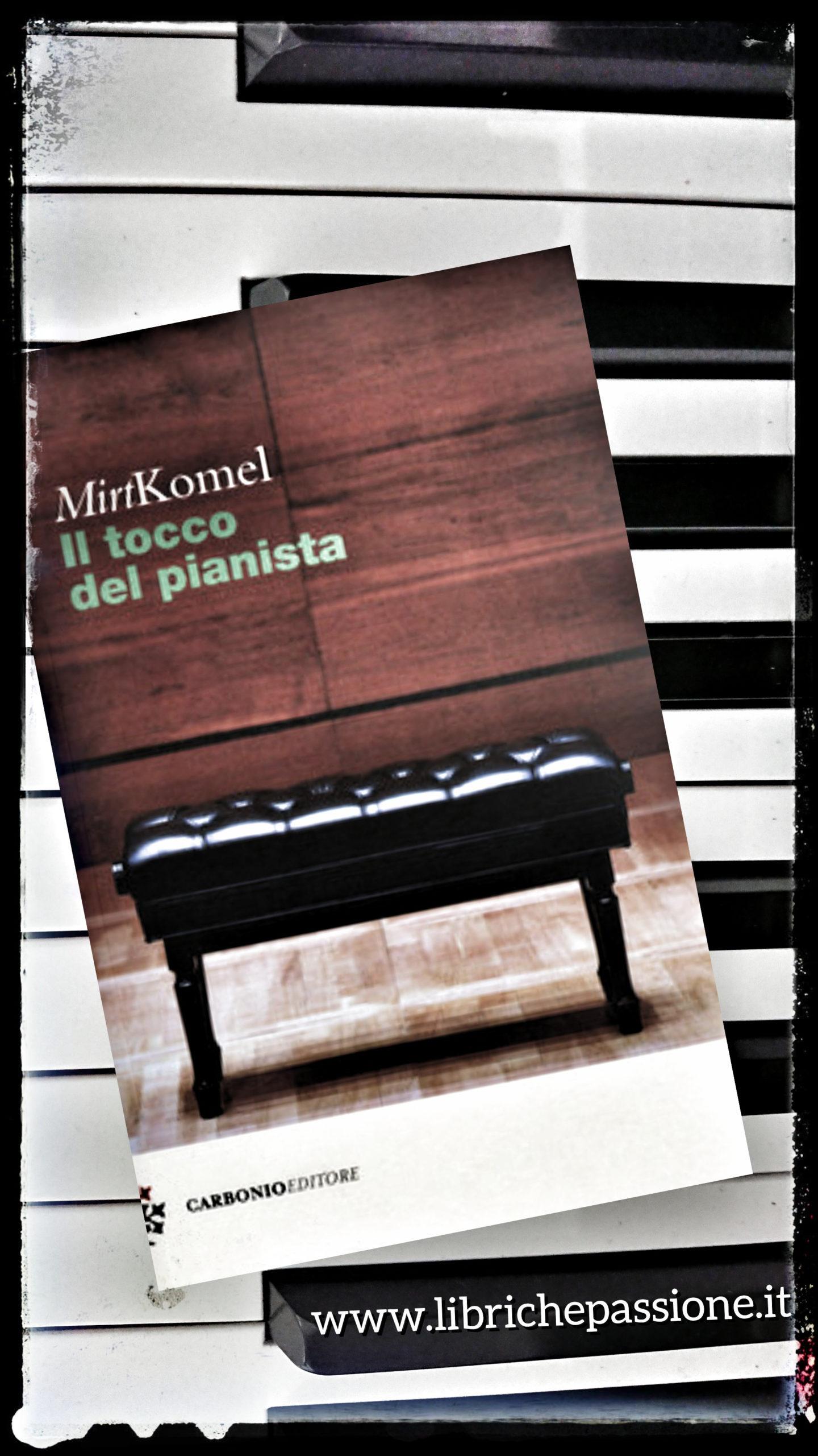 """Recensione: """"Il tocco del pianista"""" di Mirt Komel edito da Cabonio Editore"""
