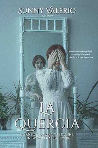 """""""La Quercia""""Un' antica dimora , tre donne, un passato da riscrivere di Sunny Valerio"""