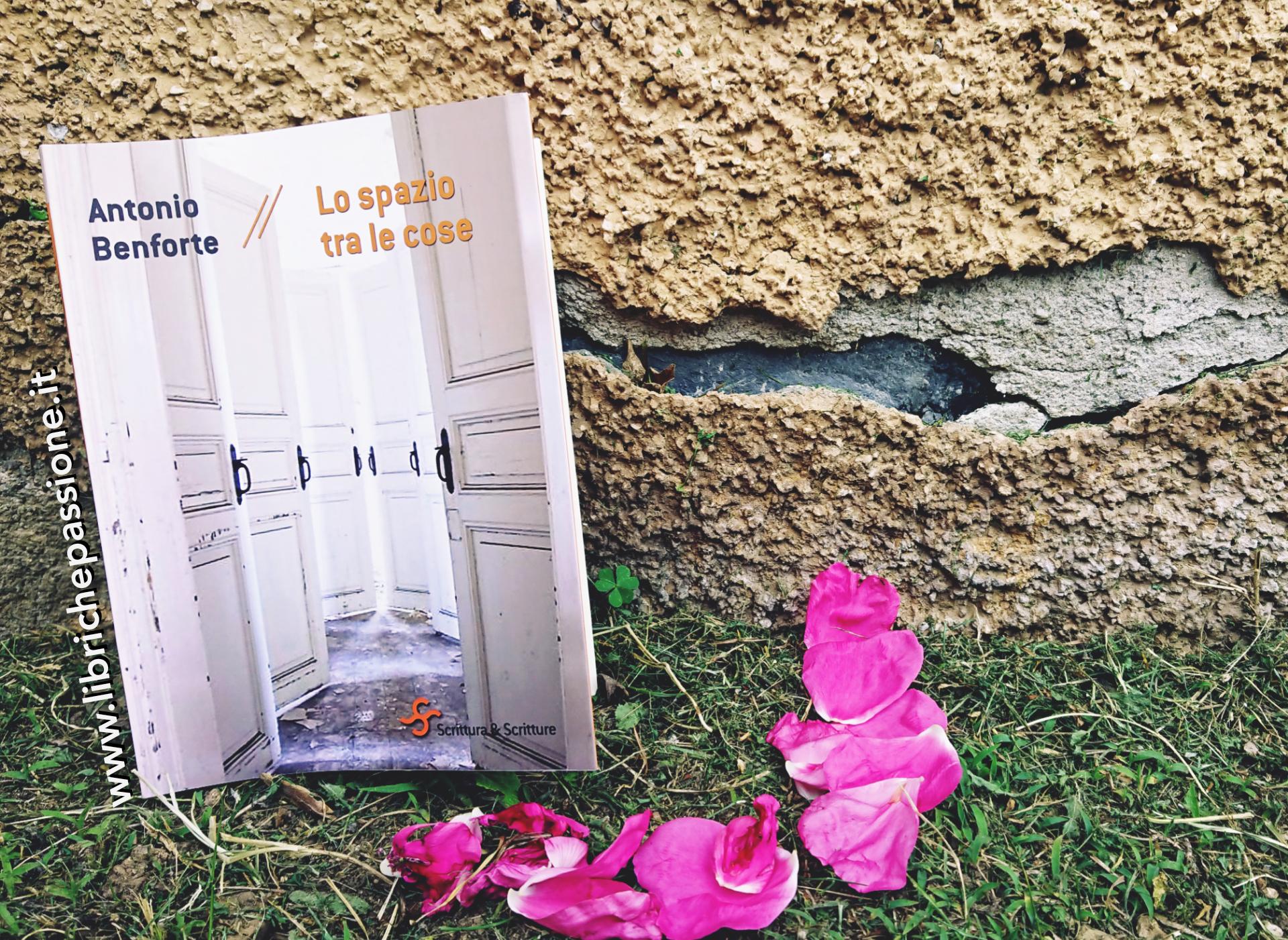 """Recensione del romanzo """"Lo spazio tra le cose"""" di Antonio Benforte edito da Scrittura & Scritture"""