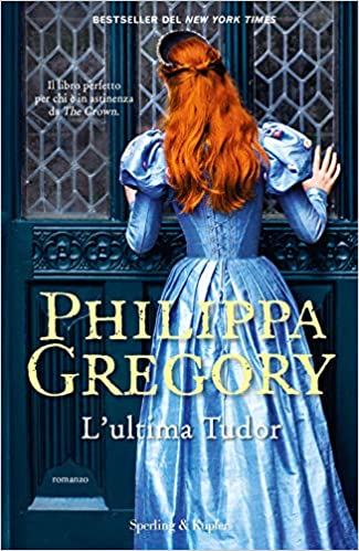 """Super segnalazione: """"L' ultima dei Tudor"""" di Philippa     Gregory edito da Sperling & Kupfer in libreria dal 19 Maggio 2020. Estratto"""