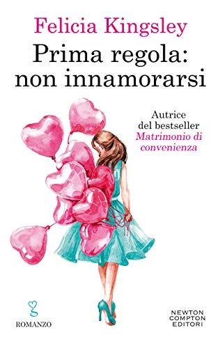 """Segnalazione: """"Prima regola non innamorarsi """" di Felicia Kingsley edito da Newton Compton  in tutte le librerie e on-line dal 1 Giugno 2020. Estratto"""