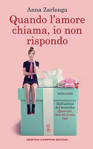 """""""Quando l'amore chiama, io non rispondo"""" di Anna Zarlenga edito da Newton Compton dal 28 Maggio 2020 in tutte le librerie e on-line. Estratto"""