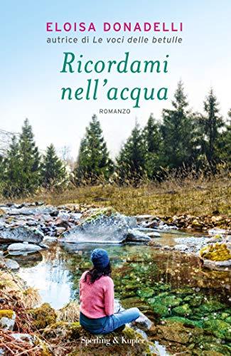 """Super Segnalazione: """"Ricordami nell'acqua"""" di Eloisa Donadelli edito da Sperling & Kupfer in tutte le librerie dal 9 Giugno 2020"""