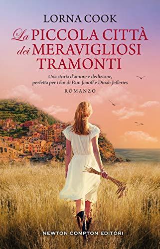 """""""La piccola città dei meravigliosi tramonti"""" di Lorna Cook edito da Newton Compton in libreria e on-line. Estratto"""