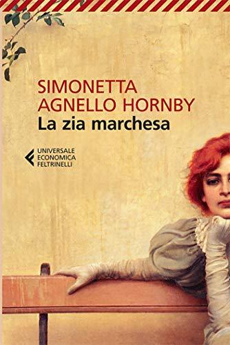 """Offerta speciale: """"La zia marchesa"""" di Simonetta Agnello Hornby edito da Feltrinelli al prezzo speciale di 7,00 invece di 9,50. Leggete l'estratto"""