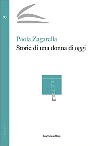 """""""Storie di una donna di oggi"""" di Paola Zagarella edito da Il canneto in tutte le librerie e on-line"""