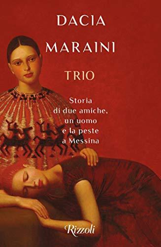 """Super Segnalazione: """"Trio"""" di Dacia Maraini edito da Rizzoli da domani 30 Giugno 2020 in tutte le librerie e on-line"""