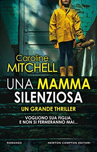 """Segnalazione: """"Una mamma silenziosa"""" di Caroline Mitchell edito da Newton Compton dal 2 Luglio 2020 in tutte le librerie e on-line. Estratto"""
