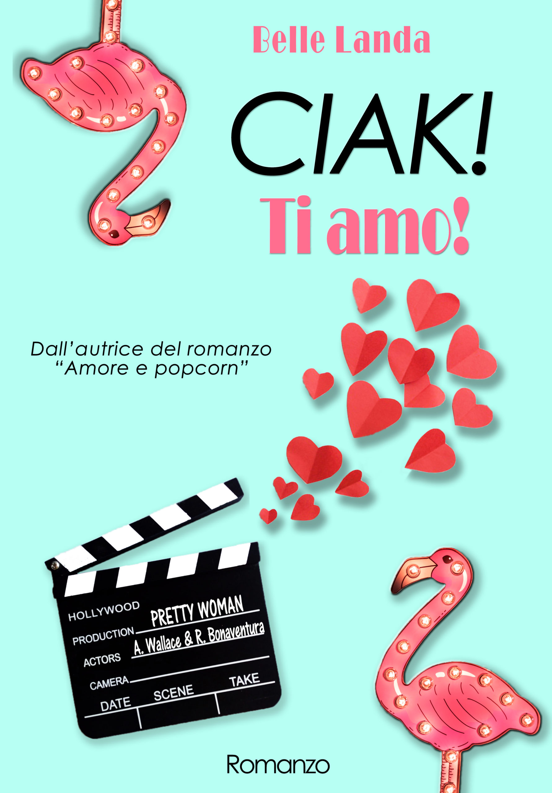 """Segnalazione: dalla stessa autrice di """"Amore e pop corn""""  arriva """" Ciak! Ti Amo!"""" di Belle Landa disponibile su amazon dal 12 Agosto 2020"""