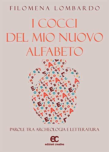 """""""I cocci del mio nuovo alfabeto"""" di Filomena Lombardo edito da Edizioni Creativa. Estratto"""