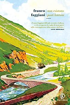 """""""Non esistono posti lontani"""" di Franco Faggiani edito da Fazi Editore da oggi 9 Luglio in tutte le librerie e on-line. Estratto"""