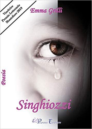 """""""Singhiozzi""""  una raccolta di poesie di Emma Grilli edito da Pegasus Edition in tutte le librerie e on-line"""