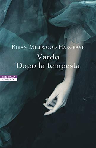 """""""Vardo – Dopo la tempesta"""" di Kiran Millwood Hargrave edito da Neri Pozza dal 2 Luglio in tutte le librerie e on-line. Estratto"""