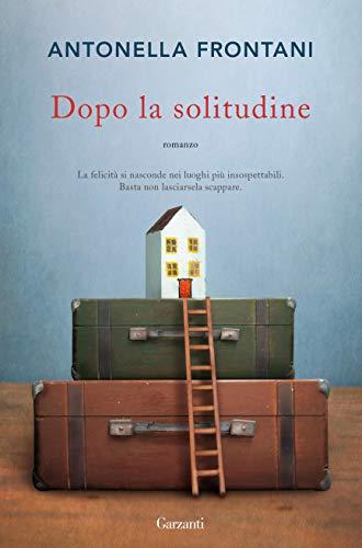 """""""Dopo la solitudine"""" di Antonella Frontani edito da Garzanti. Estratto"""