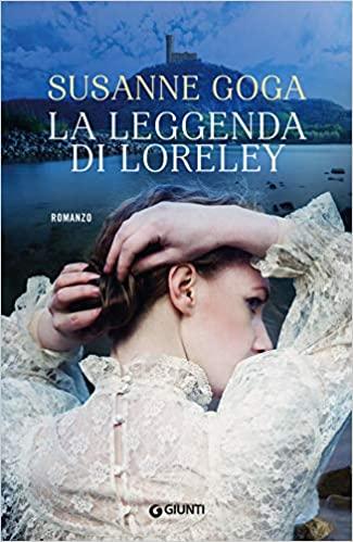 """Segnalazione: """"La leggenda di Loreley"""" di Susanne Goga edito da Giunti in tutte le librerie e on-line dal 2 Settembre 2020. Estratto"""