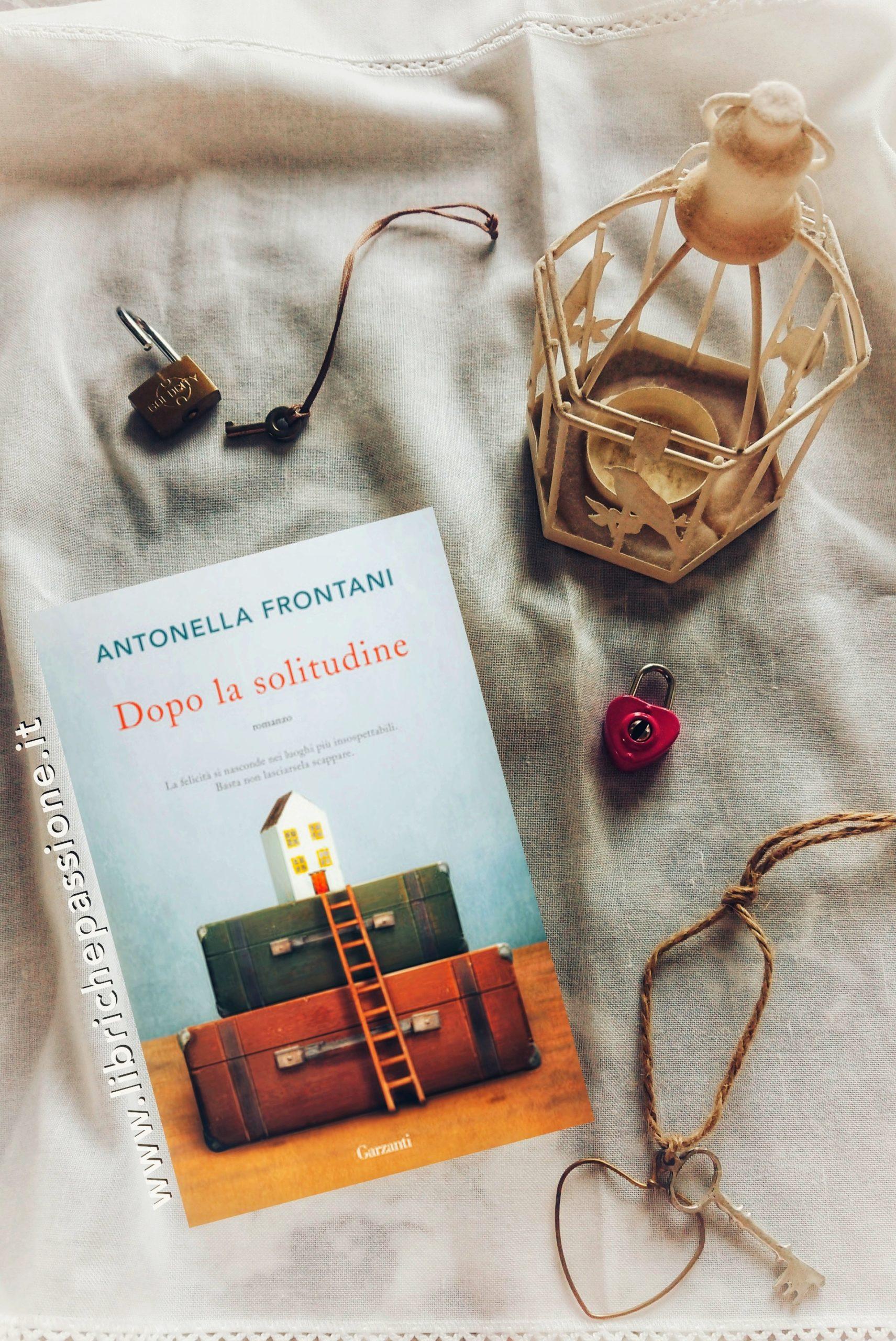 """Recensione del romanzo """"Dopo la solitudine"""" di Antonella Frontani edito da Garzanti"""