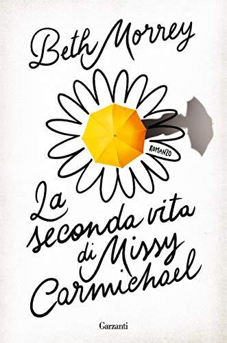 """Segnalazione: """"La seconda vita di Missy Carmichael di Beth Morrey edito da Garzanti disponibile in tutte le librerie e on-line. Estratto"""