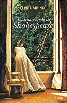 """Oggi in libreria """"L' ultima erede di Shakespeare"""" di Elvira Siringo edito da Piemme. Estratto"""