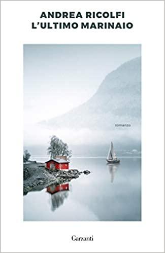 """In libreria: """"L'ultimo marinaio"""" di Andrea Ricolfi edito da Garzanti. Estratto"""