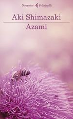"""""""Azami"""" di Aki Shimazaki edito da Feltrinelli da domani 22 Ottobre 2020 in tutte le librerie e on-line. Estratto"""
