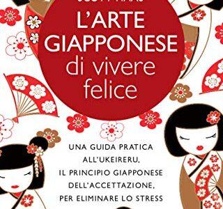 """""""L' arte giapponese di vivere felice""""di Scott Haas edito da Newton Compton da oggi in tutte le librerie e on-line. Estratto"""