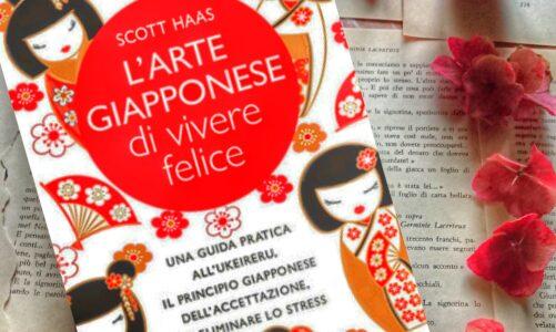 """Recensione del romanzo """"L' arte giapponese di vivere felice"""" una guida pratica   all' Ukeireru per eliminare lo stress di Scott Hass edito da Newton Compton"""